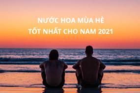 Nuoc hoa mua he cho nam 2021